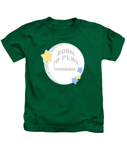 Trombone Born To Play Trombone 5675.02 Kids T-Shirt