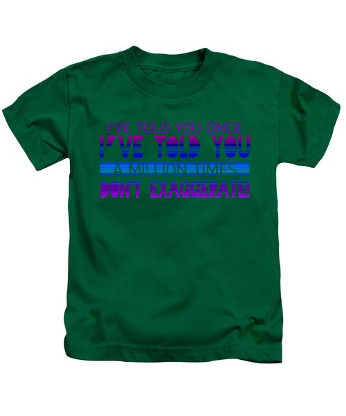 Don't Exaggerate Kids T-Shirt