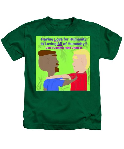 Having Love For Humanity Is Loving All Of Humanity Kids T-Shirt