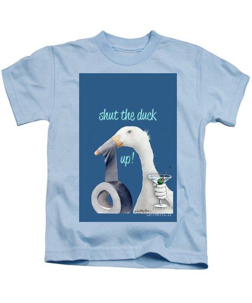 Shut The Duck Up... Kids T-Shirt