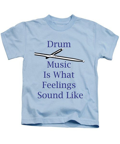 Drum Is What Feelings Sound Like 5578.02 Kids T-Shirt by M K  Miller