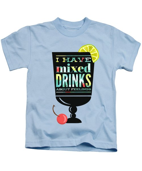I Have Mixed Drinks About Feelings Kids T-Shirt by Little Bunny Sunshine