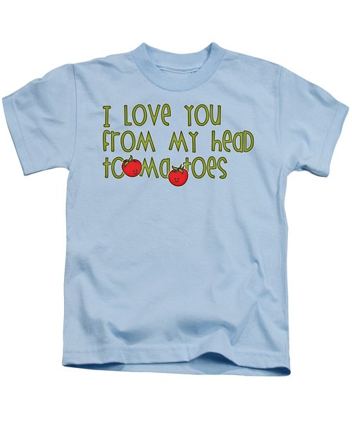 I Love You From My Head Tomatoes Kids T-Shirt by M Vrijhof