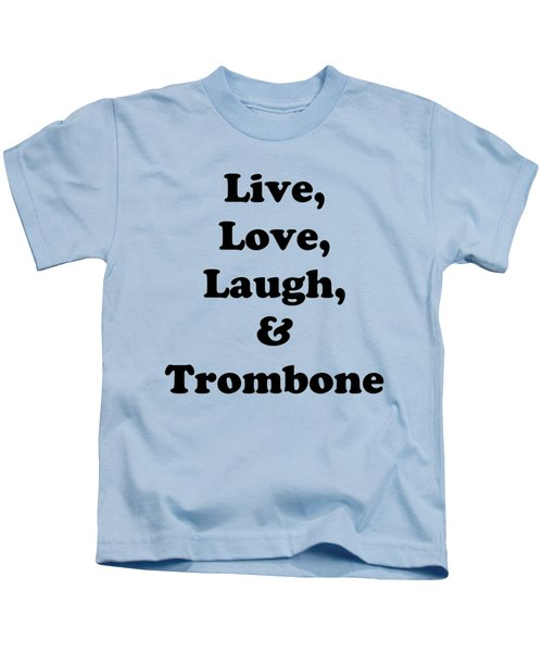 Live Love Laugh And Trombone 5606.02 Kids T-Shirt by M K  Miller