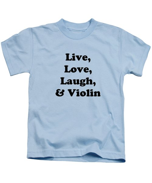 Live Love Laugh And Violin 5613.02 Kids T-Shirt