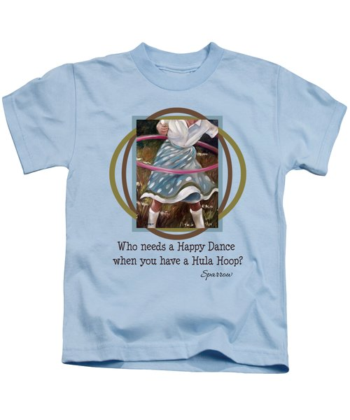 Who Needs A Happy Dance When You Have A Hula Hoop Kids T-Shirt