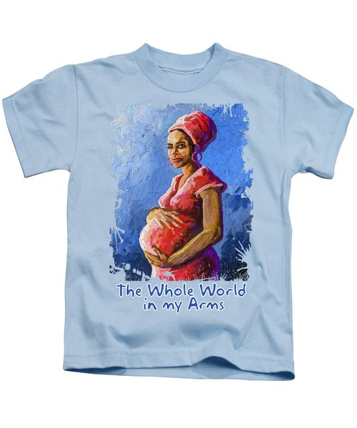 The Whole World In My Arms Kids T-Shirt