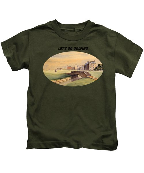 Let's Go Golfing - St Andrews Golf Course Kids T-Shirt by Bill Holkham