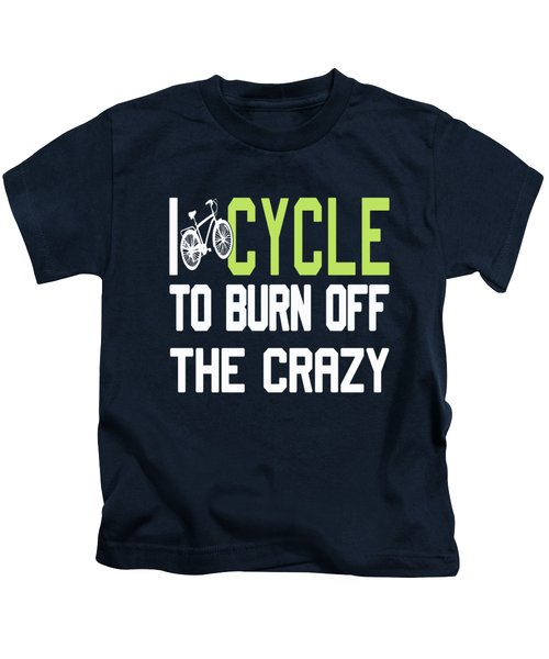 I Cycle To Burn Off The Crazy Kids T-Shirt