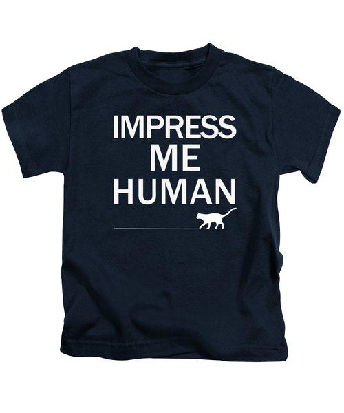Impress Me Human Kids T-Shirt