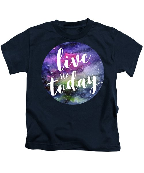 Live For Today Galaxy Watercolor Typography  Kids T-Shirt