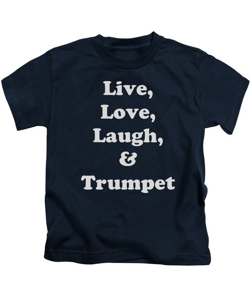 Live Love Laugh And Trumpet 5604.02 Kids T-Shirt by M K  Miller