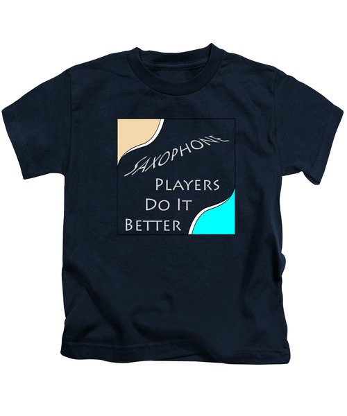 Saxophone Players Do It Better 5643.02 Kids T-Shirt