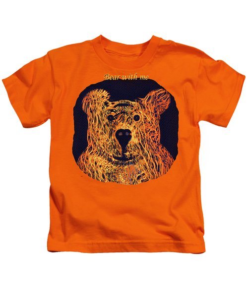 Bear With Me Kids T-Shirt