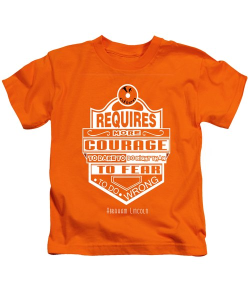 Courage To Dare To Do Right Than To Fear To Do Wrong Abraham Lincoln Kids T-Shirt