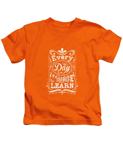 Every Day Is A Chance To Learn Motivating Quotes Poster Kids T-Shirt