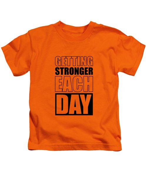 Getting Stronger Each Day Gym Motivational Quotes Poster Kids T-Shirt