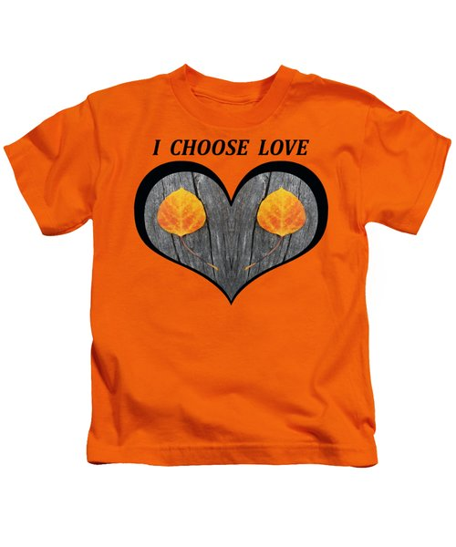 I Chose Love Heart Filled With Two Aspen Leaves Kids T-Shirt