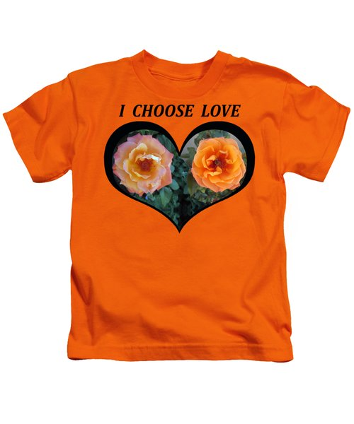 I Chose Love Heart With 2 Roses And A Be Kids T-Shirt