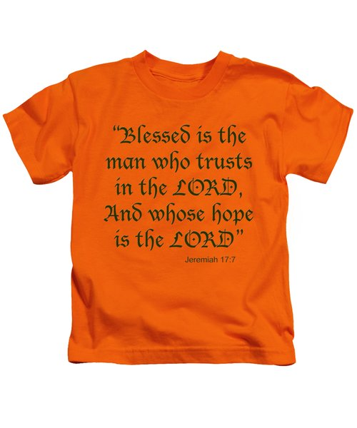 Jeremiah 17 7 Blessed Is The Man Kids T-Shirt