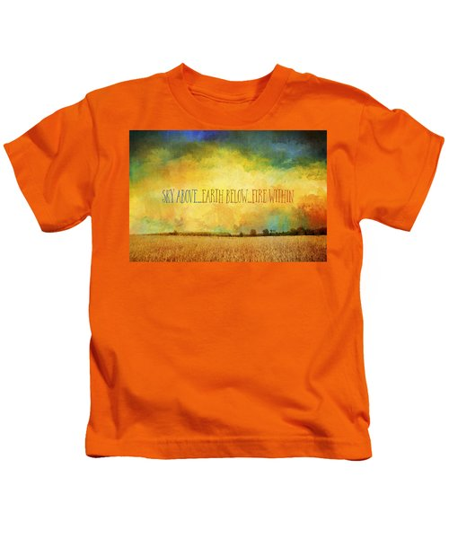 Sky Above Earth Below Fire Within Quote Farmland Landscape Kids T-Shirt