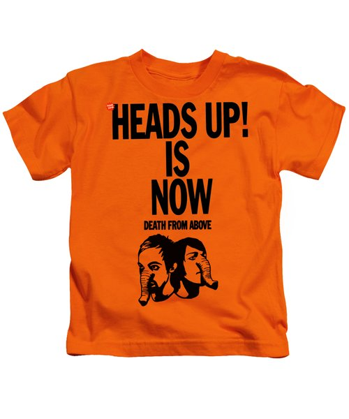 Heads Up Is Now Death From Abo Kids T-Shirt