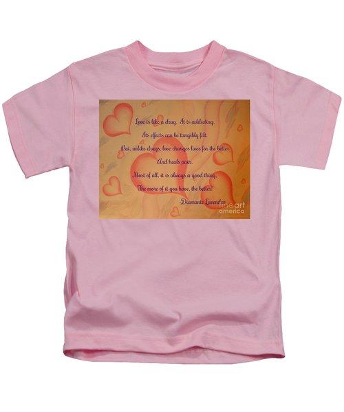 Love Is Like A Drug Kids T-Shirt
