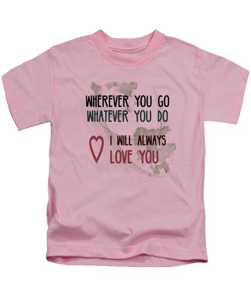 Wherever You Go Kids T-Shirt