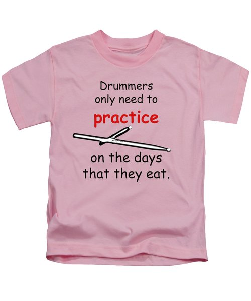 Drummers Practice When The Eat Kids T-Shirt by M K  Miller