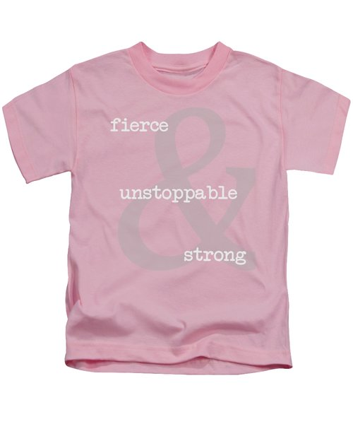 Fierce, Unstoppable And Strong Kids T-Shirt