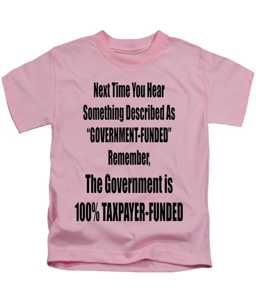 Government Is Taxpayer Funded Kids T-Shirt