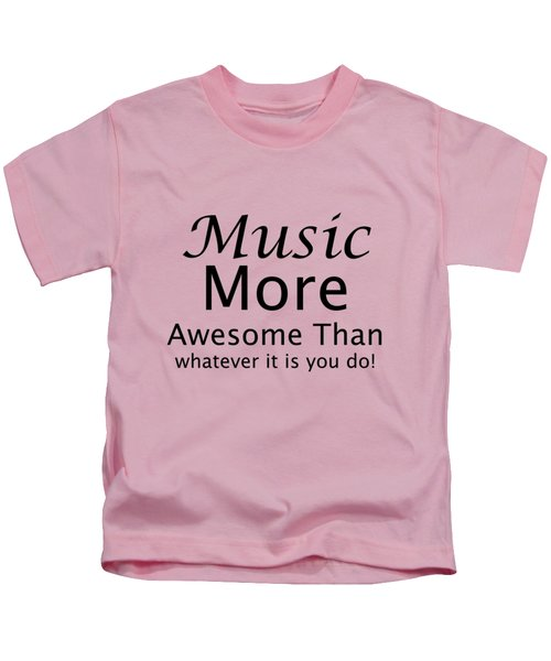 Music More Awesome Than You 5569.02 Kids T-Shirt by M K  Miller