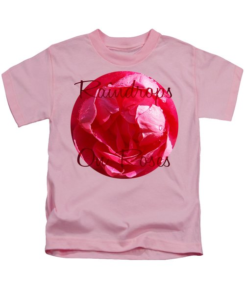 Raindrops On Roses Kids T-Shirt