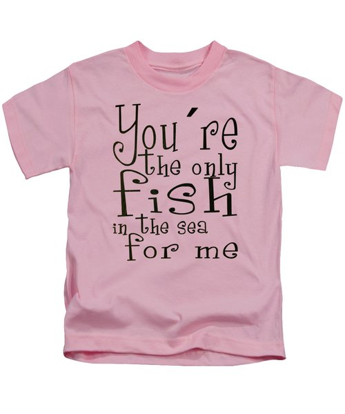 The Only Fish In The Sea For Me Kids T-Shirt