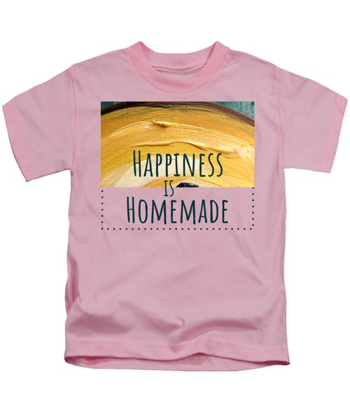 Happiness Is Homemade #2 Kids T-Shirt