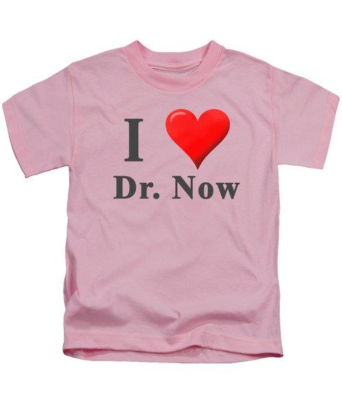 Love Dr. Now Kids T-Shirt