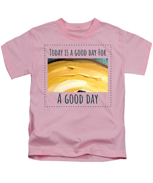 Today Is A Good Day Kids T-Shirt