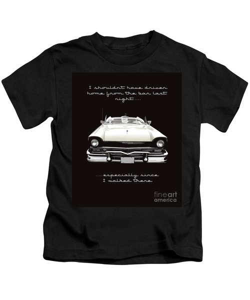 I Should Not Have Driven Home From The Bar Kids T-Shirt