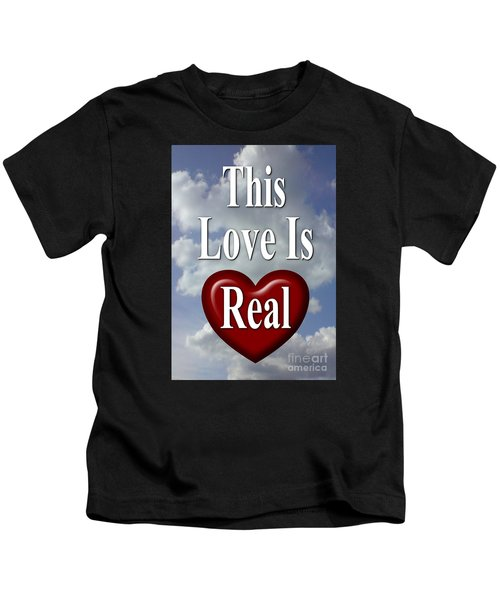 This Love Is Real Kids T-Shirt