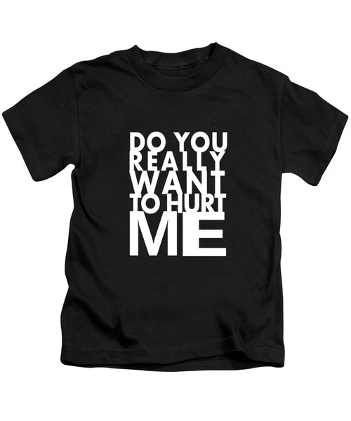 Do You Really Want To Hurt Me Kids T-Shirt