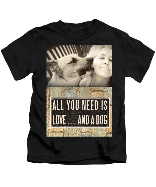 All You Need Is A Dog Kids T-Shirt