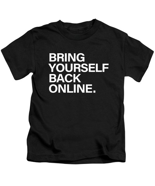 Bring Yourself Back Online Kids T-Shirt