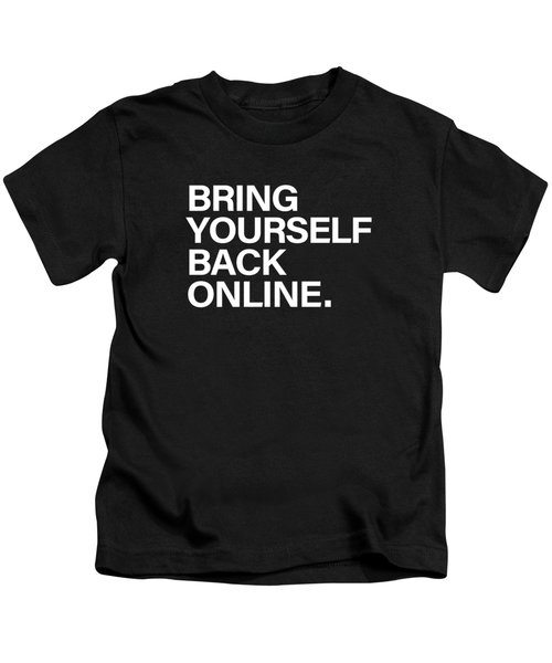 Bring Yourself Back Online Kids T-Shirt