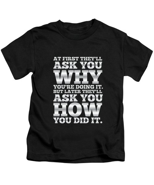 At First They'll Ask You Why Gym Motivational Quotes Poster Kids T-Shirt