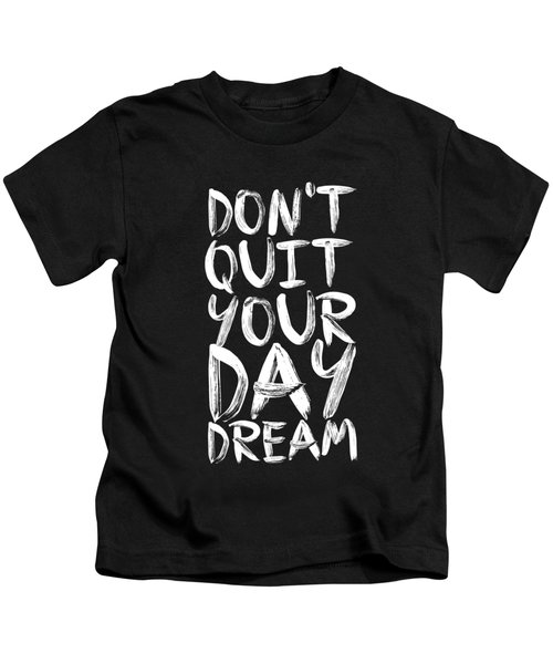 Don't Quite Your Day Dream Inspirational Quotes Poster Kids T-Shirt by Lab No 4