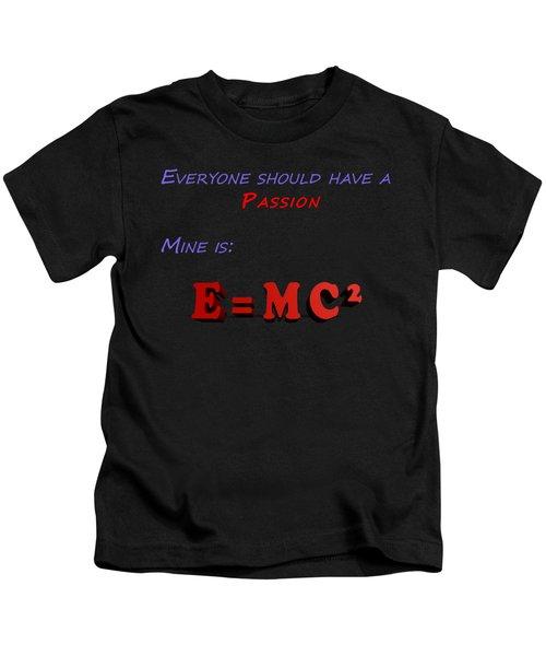 Everyone Should Have A Passion E Mc2 Kids T-Shirt