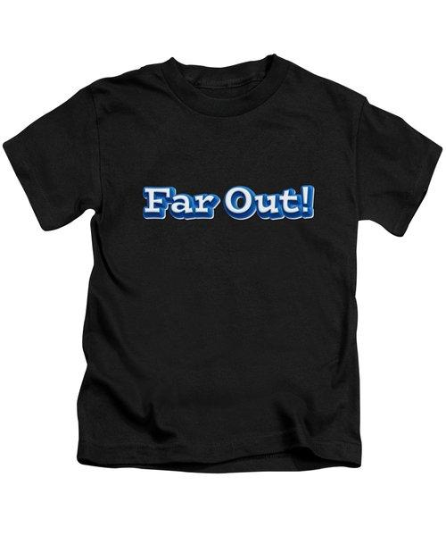 Far Out Tee Kids T-Shirt