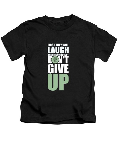 First They Will Laugh Then They Will Copy Dont Give Up Gym Motivational Quotes Poster Kids T-Shirt
