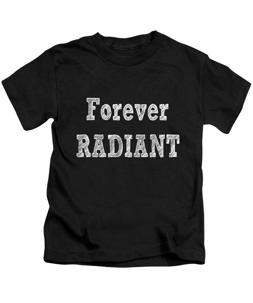 Forever Radiant Positive Self Love Quote Prints Beauty Quotes Kids T-Shirt