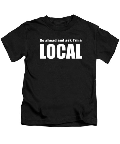 Go Ahead And Ask I Am A Local Tee White Ink Kids T-Shirt
